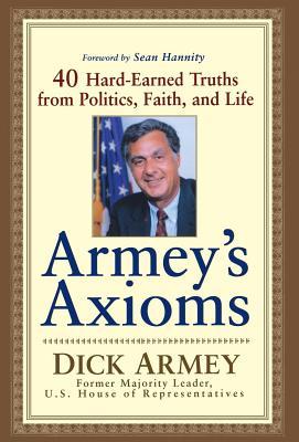 Image for Armey's Axioms:  40 Hard-Earned Truths from Politics, Faith, and Life