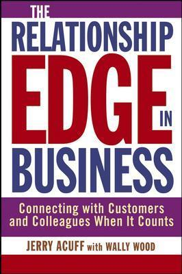 Image for The Relationship Edge in Business: Connecting with Customers and Colleagues When It Counts