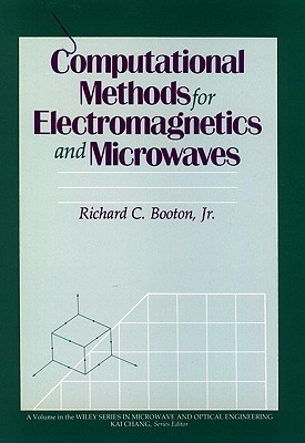 Computational Methods for Electromagnetics and Microwaves (Wiley Series in Microwave and Optical Engineering), Richard C. Booton