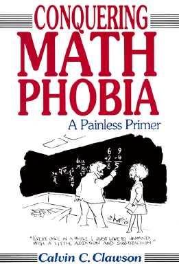 Conquering Math Phobia: A Painless Primer, Clawson, Calvin C.
