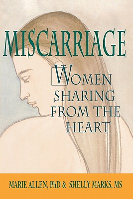 Miscarriage: Women Sharing from the Heart, Allen, Marie; Marks, Shelly