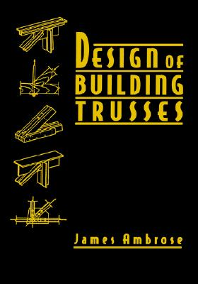 Design of Building Trusses, Ambrose, James