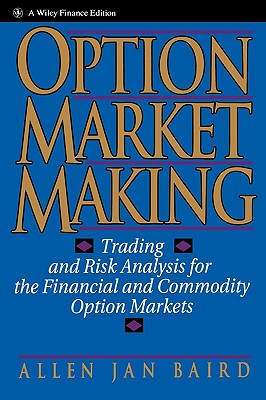 Image for Option Market Making: Trading and Risk Analysis for the Financial and Commodity Option Markets