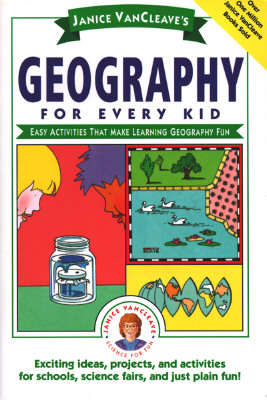 Image for Janice VanCleave's Geography for Every Kid: Easy Activities that Make Learning Geography Fun