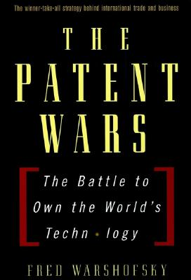 The Patent Wars: The Battle to Own the World's Technology, Warshofsky, Fred