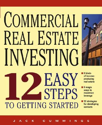 Commercial Real Estate Investing: 12 Easy Steps to Getting Started, Cummings, Jack