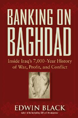 Image for Banking on Baghdad: Inside Iraq's 7,000-Year History of War, Profit, and Conflict