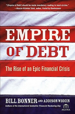 Image for Empire of Debt: The Rise of an Epic Financial Crisis (Agora Series)