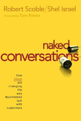 Image for Naked Conversations: How Blogs Are Changing the Way Businesses Talk With Customers