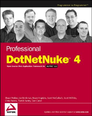 Professional DotNetNuke 4: Open Source Web Application Framework for ASP.NET 2.0, Walker, Shaun; Brinkman, Joe; Hopkins, Bruce; McCulloch, Scott; Paterra, Chris; Santry, Patrick J.; Willhite, Scott; Caron, Dan