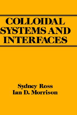 Colloidal Systems and Interfaces, Sydney Ross; Ian D. Morrison