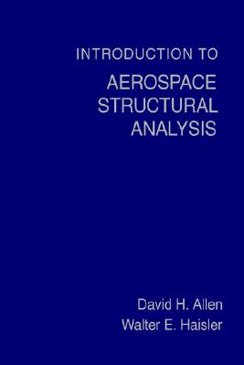 Introduction to Aerospace Structural Analysis, Allen, David H.; Haisler, Walter