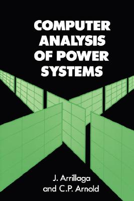 Computer Analysis of Power Systems, Arrillaga, Jos; Arnold, C. P.