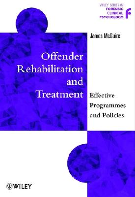 Image for Offender Rehabilitation and Treatment: Effective Programmes and Policies to Reduce Re-offending (Wiley Series in Forensic Clinical Psychology)
