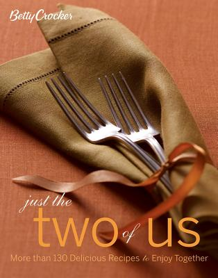 Betty Crocker Just the Two of Us Cookbook: More than 130 Delicious Recipes to Enjoy Together (Betty Crocker Books), Betty Crocker