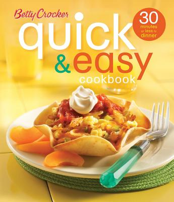 Betty Crocker Quick & Easy Cookbook (Second Edition): 30 Minutes or Less to Dinner (Betty Crocker Books), Betty Crocker