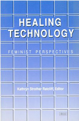 Image for Healing Technology: Feminist Perspectives (Women And Culture Series)