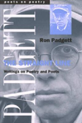 Image for The Straight Line: Writing on Poetry and Poets (Poets On Poetry)