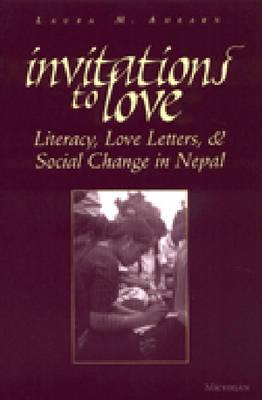 Invitations to Love: Literacy, Love Letters, and Social Change in Nepal, Ahearn, Laura M.