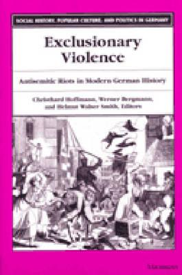 Image for Exclusionary Violence: Antisemitic Riots in Modern German History (Social History, Popular Culture, And Politics In Germany)