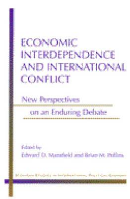 Image for Economic Interdependence and International Conflict: New Perspectives on an Enduring Debate (Michigan Studies in International Political Economy)