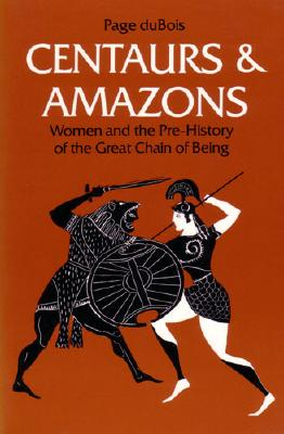 Image for Centaurs and Amazons: Women and the Pre-History of the Great Chain of Being
