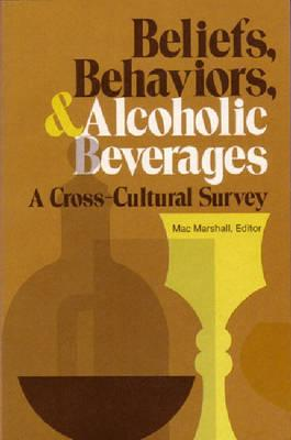 Image for Beliefs, Behaviors, and Alcoholic Beverages: A Cross-Cultural Survey