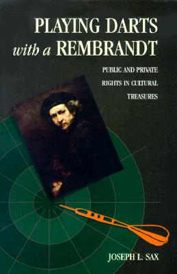 Playing Darts with a Rembrandt: Public and Private Rights in Cultural Treasures, Sax, Joseph L.