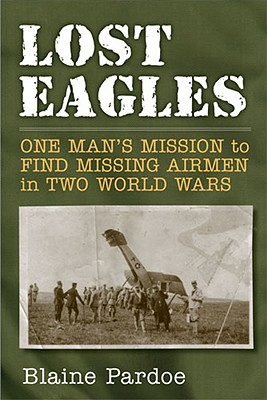 Image for Lost Eagles: One Man's Mission to Find Missing Airmen in Two World Wars