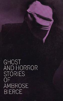 Image for GHOST AND HORROR STORIES OF AMBROSE BIERCE