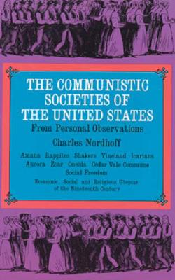 Image for The Communistic Societies of the United States: Economic Social and Religious Utopias of the Nineteenth Century