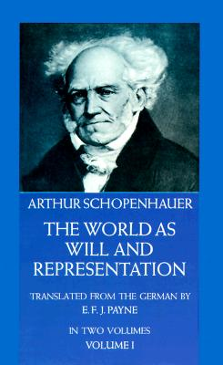 The World As Will and Representation: In 2 volumes, Vol. 1, ARTHUR SCHOPENHAUER