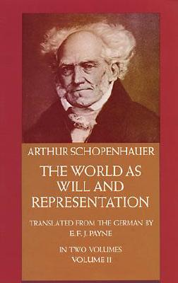 The World As Will and Representation: In Two Volumes, Vol. II, ARTHUR SCHOPENHAUER