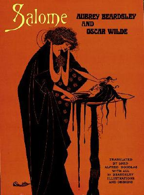 Salome: A Tragedy in One Act, Beardsley, Aubrey; Wilde, Oscar