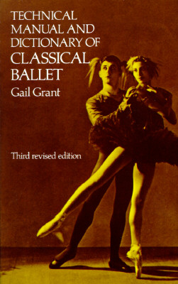 Technical Manual and Dictionary of Classical Ballet (Dover Books on Dance), Grant, Gail