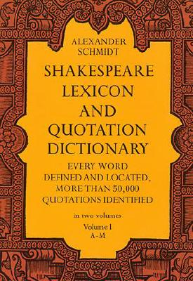 Image for Shakespeare Lexicon and Quotation Dictionary: A Complete Dictionary of All the English Words, Phrases, and Constructions in the Works of the Poet (Volume 1 A-M