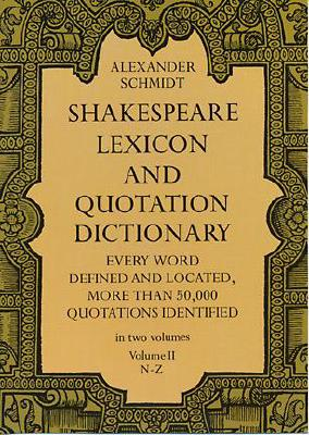 002: Shakespeare Lexicon and Quotation Dictionary (Volume II, N-Z), Schmidt, Alexander