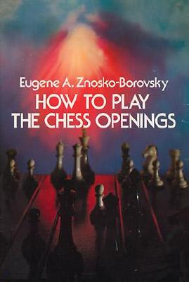 How to Play the Chess Openings (Dover Chess), Eugene Znosko-Borovsky
