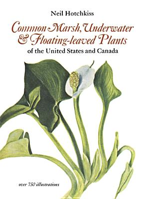 Common Marsh, Underwater and Floating-leaved Plants of the United States and Canada (Dover Books on Nature), Hotchkiss, Neil