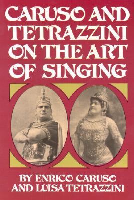 Caruso And Tetrazzini On The Art Of Singing, Caruso, Enrico; Tetrazzini, Luisa