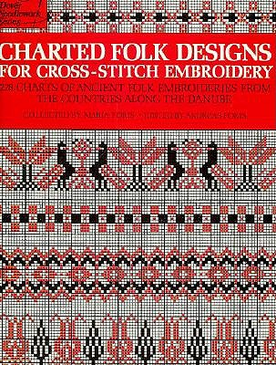 Image for Charted Folk Designs for Cross-Stitch Embroidery: 278 Charts of Ancient Folk Embroideries from the Countries Along the Danube (Dover Needlework)