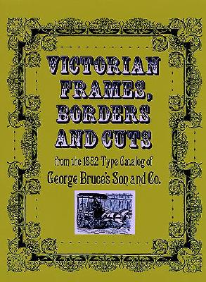 Image for Victorian Frames, Borders and Cuts: From the 1882 Type Catalog of George Bruce's Son and Co.