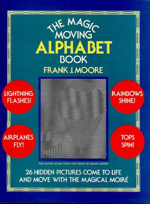 The Magic Moving Alphabet Book, Frank J. Moore