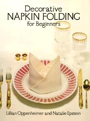 Decorative Napkin Folding for Beginners, Lillian Oppenheimer, Natalie Epstein