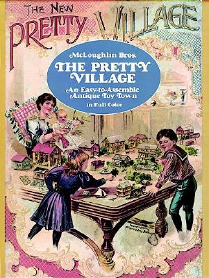 Image for The Pretty Village: An Easy-to-Assemble Antique Toy Town in Full Color (Models & Toys)