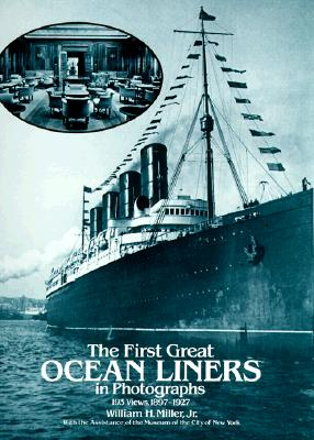 The First Great Ocean Liners in Photographs: 193 Views, 1897-1927, William H. Miller Jr.