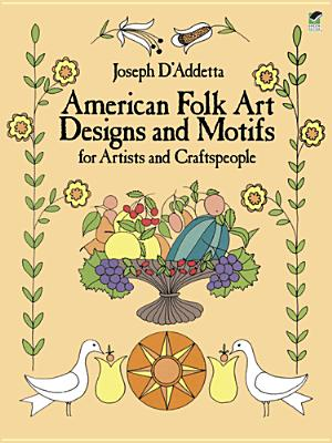 American Folk Art Designs and Motifs for Artists and Craftspeople (Dover Pictorial Archive), D'Addetta, Joseph