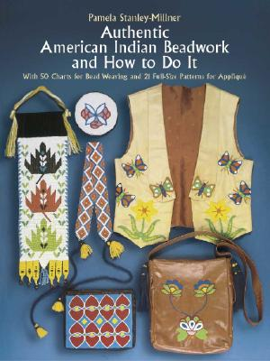 Image for Authentic American Indian Beadwork and How to Do It: With 50 Charts for Bead Weaving and 21 Full-Size Patterns for Applique