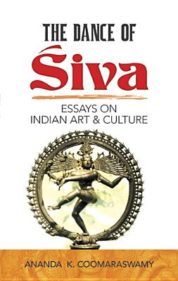 The Dance of Siva: Essays on Indian Art and Culture, Coomaraswamy, Ananda