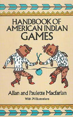 Handbook of American Indian Games (Native American), Macfarlan, Allan and Paulette